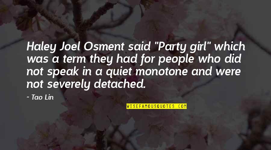 "A Party Girl Quotes By Tao Lin: Haley Joel Osment said ""Party girl"" which was"
