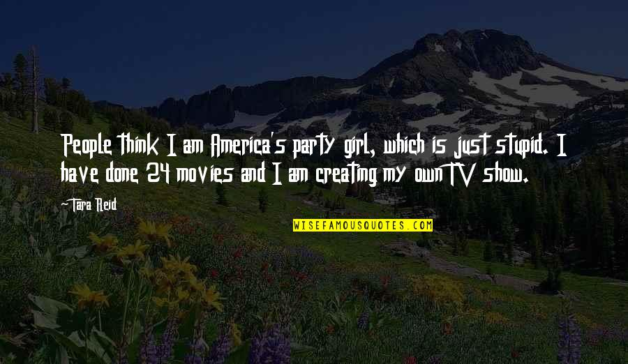 A Party Girl Quotes By Tara Reid: People think I am America's party girl, which