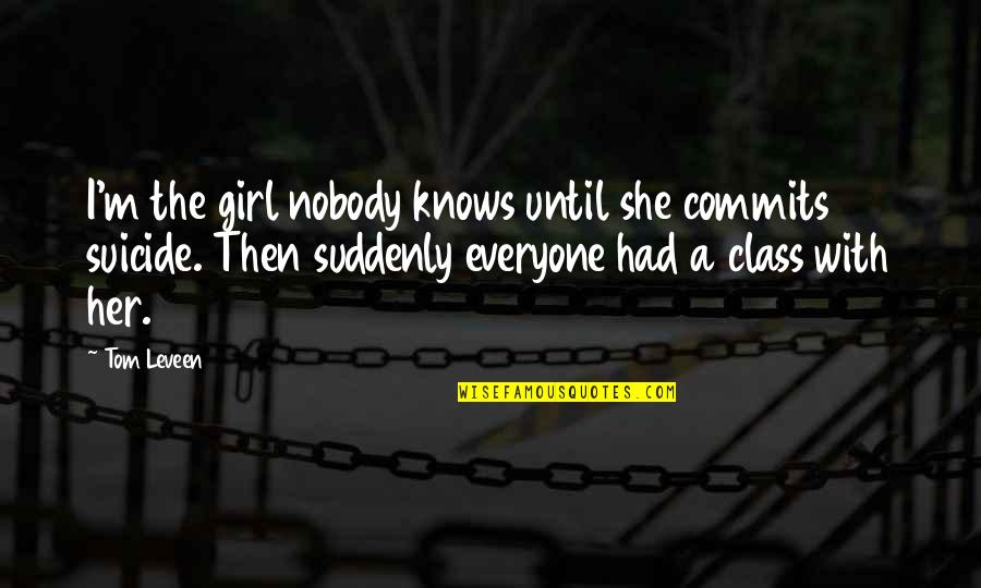 A Party Girl Quotes By Tom Leveen: I'm the girl nobody knows until she commits