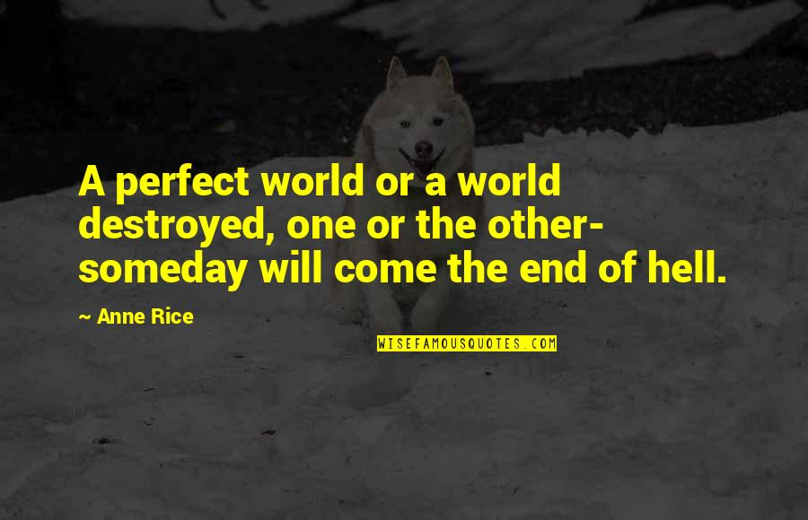 A Perfect World Quotes By Anne Rice: A perfect world or a world destroyed, one