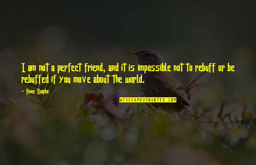 A Perfect World Quotes By Anne Roiphe: I am not a perfect friend, and it
