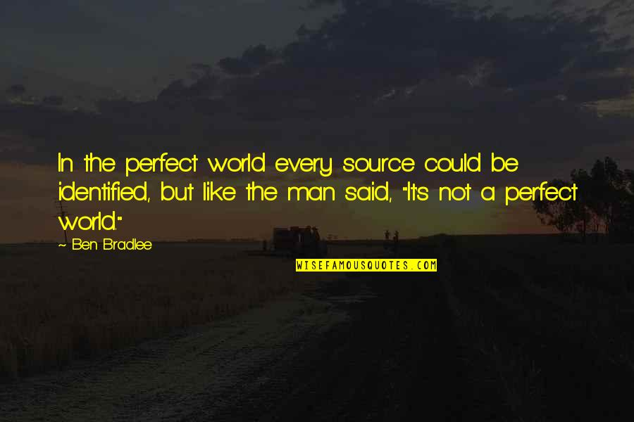 A Perfect World Quotes By Ben Bradlee: In the perfect world every source could be