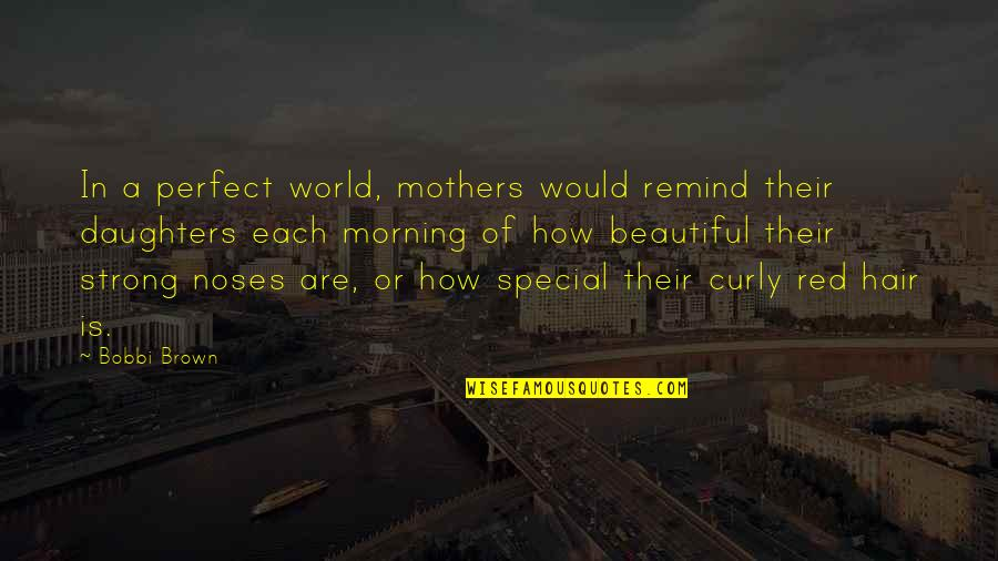 A Perfect World Quotes By Bobbi Brown: In a perfect world, mothers would remind their