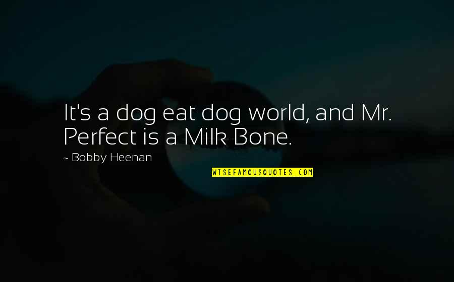 A Perfect World Quotes By Bobby Heenan: It's a dog eat dog world, and Mr.