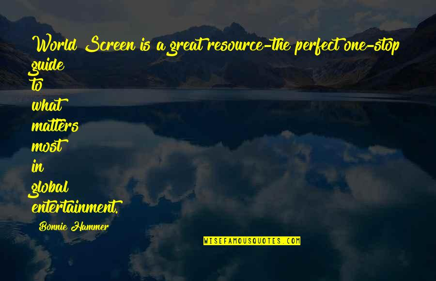 A Perfect World Quotes By Bonnie Hammer: World Screen is a great resource-the perfect one-stop