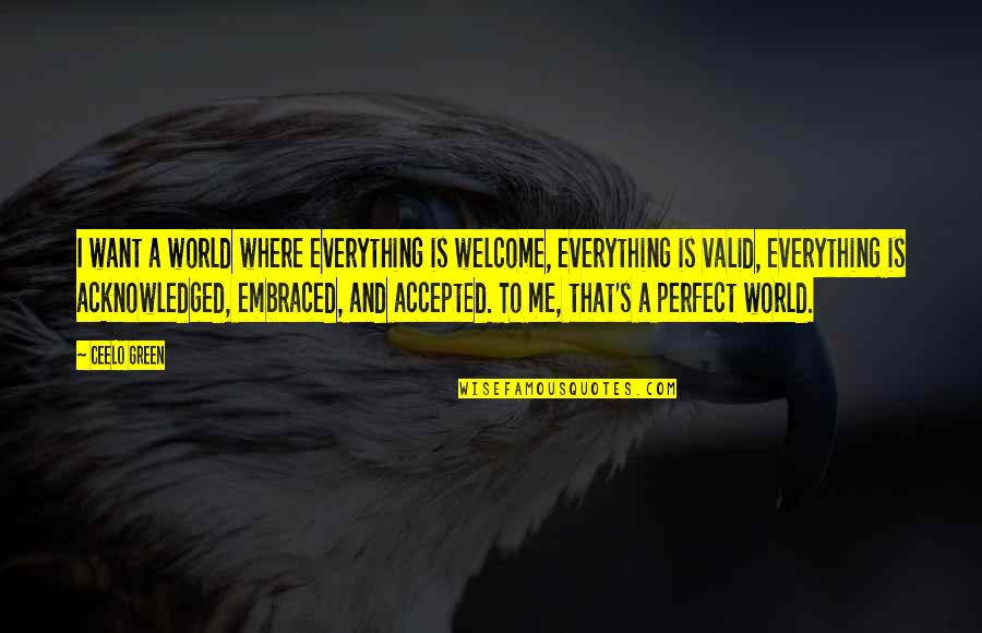 A Perfect World Quotes By CeeLo Green: I want a world where everything is welcome,
