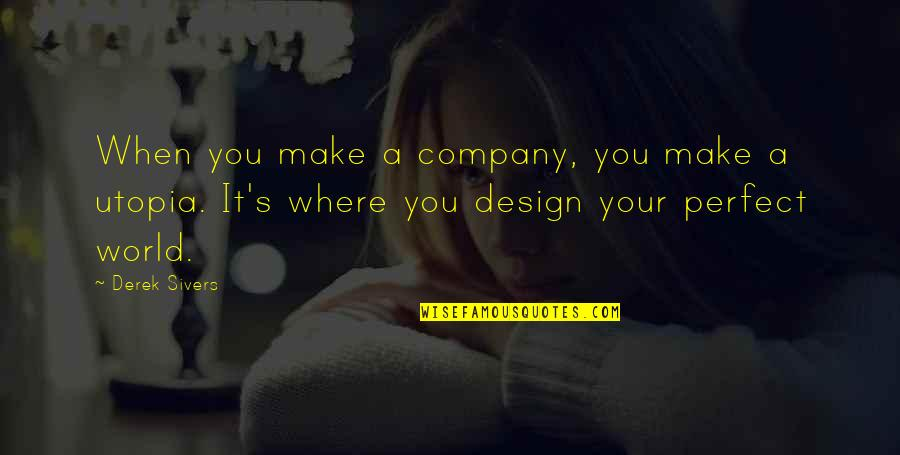 A Perfect World Quotes By Derek Sivers: When you make a company, you make a