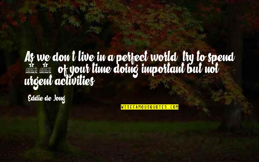 A Perfect World Quotes By Eddie De Jong: As we don't live in a perfect world,
