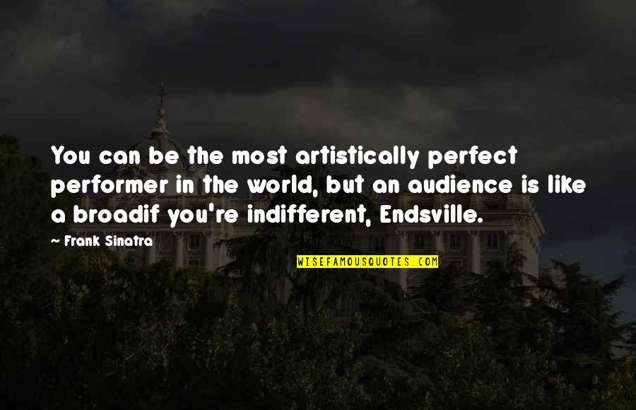 A Perfect World Quotes By Frank Sinatra: You can be the most artistically perfect performer