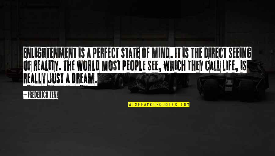 A Perfect World Quotes By Frederick Lenz: Enlightenment is a perfect state of mind. It