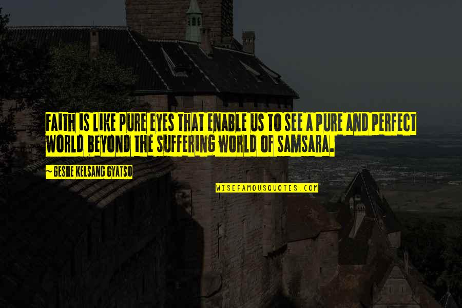 A Perfect World Quotes By Geshe Kelsang Gyatso: Faith is like pure eyes that enable us