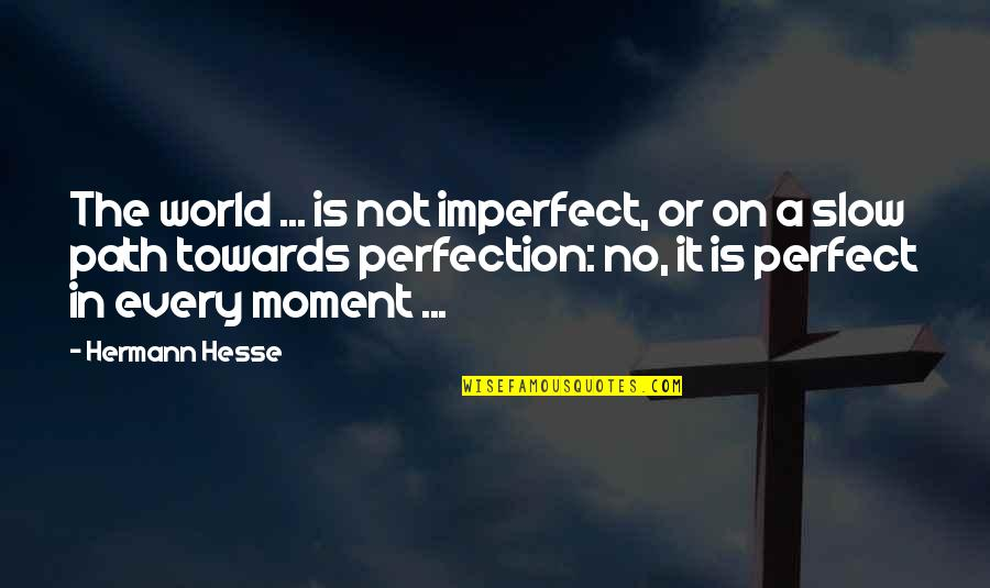 A Perfect World Quotes By Hermann Hesse: The world ... is not imperfect, or on