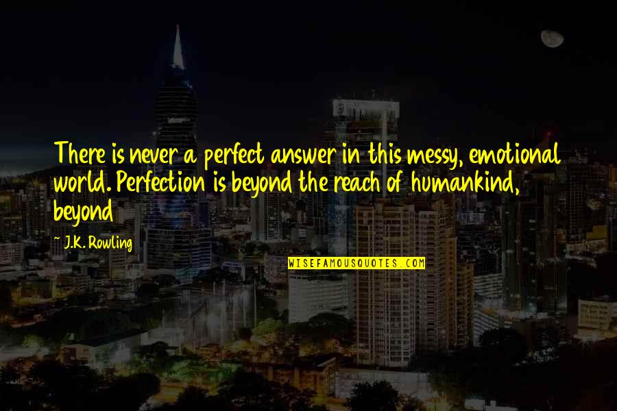 A Perfect World Quotes By J.K. Rowling: There is never a perfect answer in this
