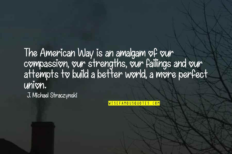 A Perfect World Quotes By J. Michael Straczynski: The American Way is an amalgam of our