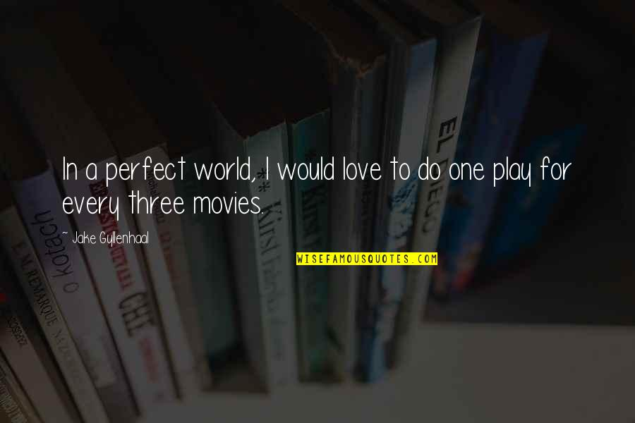 A Perfect World Quotes By Jake Gyllenhaal: In a perfect world, I would love to
