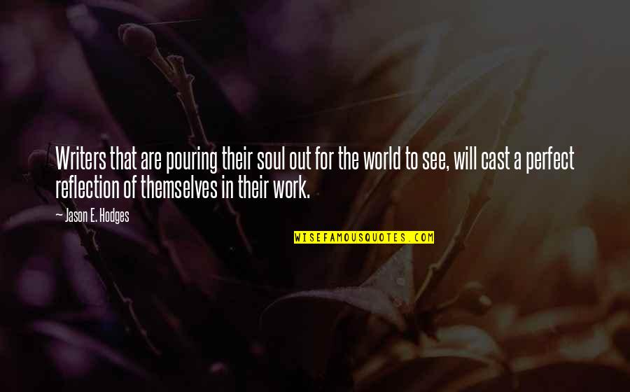 A Perfect World Quotes By Jason E. Hodges: Writers that are pouring their soul out for