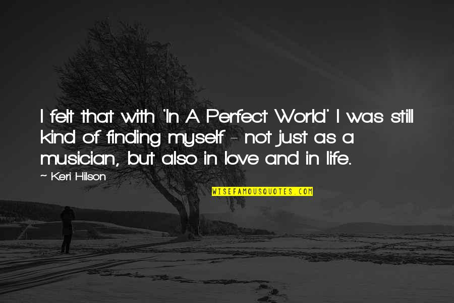 A Perfect World Quotes By Keri Hilson: I felt that with 'In A Perfect World'