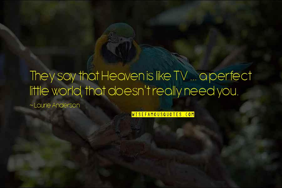 A Perfect World Quotes By Laurie Anderson: They say that Heaven is like TV ...