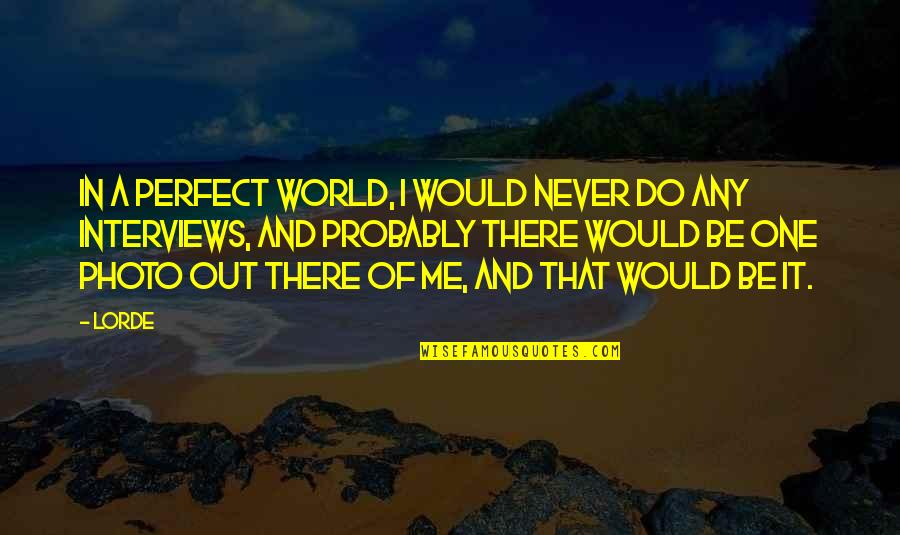 A Perfect World Quotes By Lorde: In a perfect world, I would never do