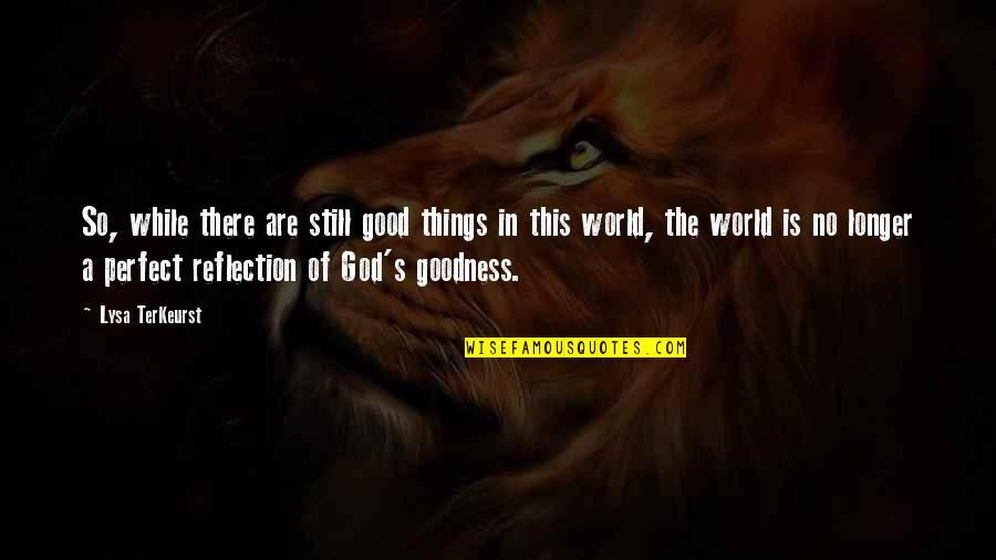 A Perfect World Quotes By Lysa TerKeurst: So, while there are still good things in