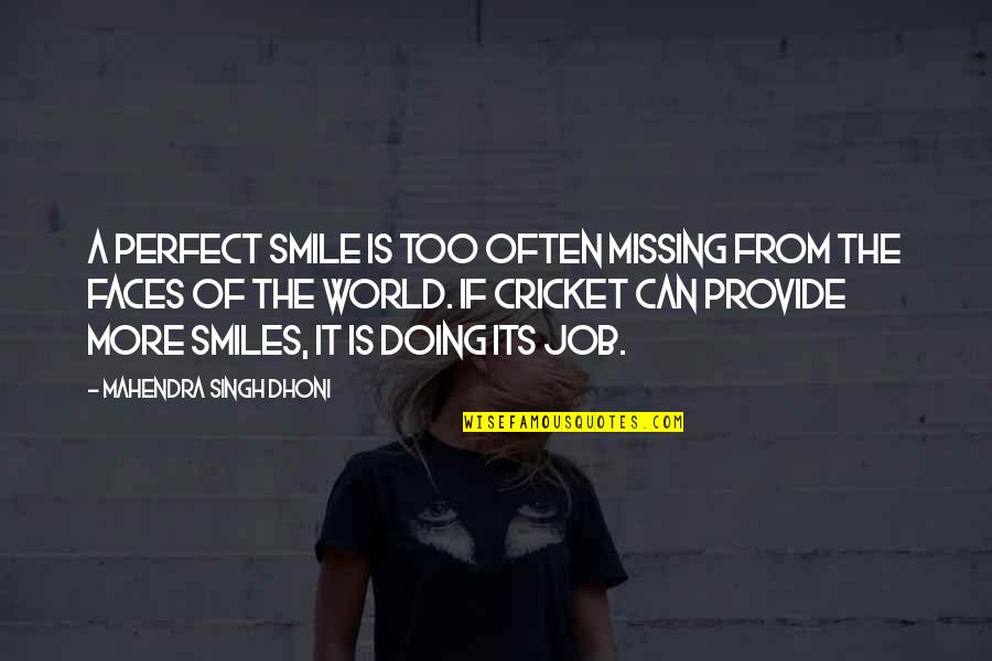 A Perfect World Quotes By Mahendra Singh Dhoni: A perfect smile is too often missing from