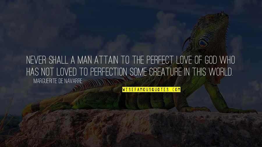 A Perfect World Quotes By Marguerite De Navarre: Never shall a man attain to the perfect