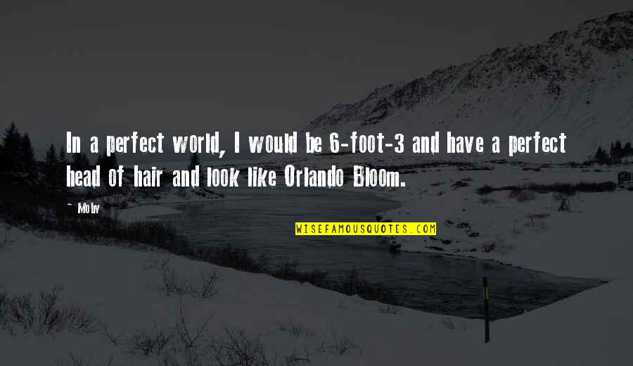A Perfect World Quotes By Moby: In a perfect world, I would be 6-foot-3