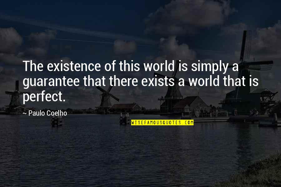 A Perfect World Quotes By Paulo Coelho: The existence of this world is simply a