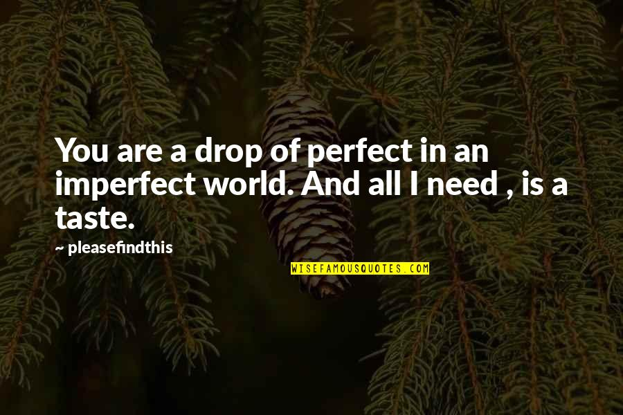 A Perfect World Quotes By Pleasefindthis: You are a drop of perfect in an