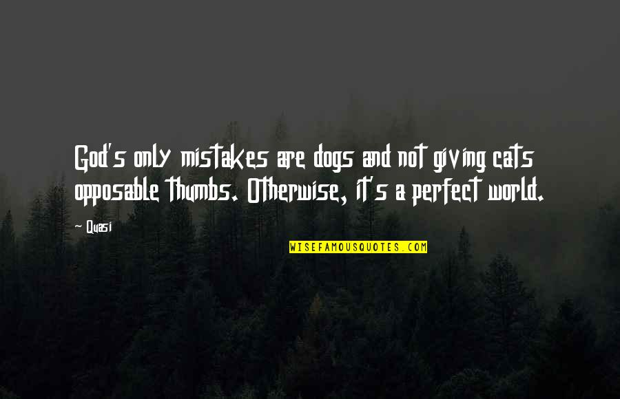 A Perfect World Quotes By Quasi: God's only mistakes are dogs and not giving
