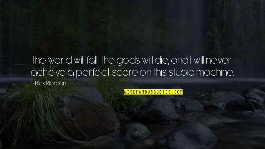 A Perfect World Quotes By Rick Riordan: The world will fall, the gods will die,