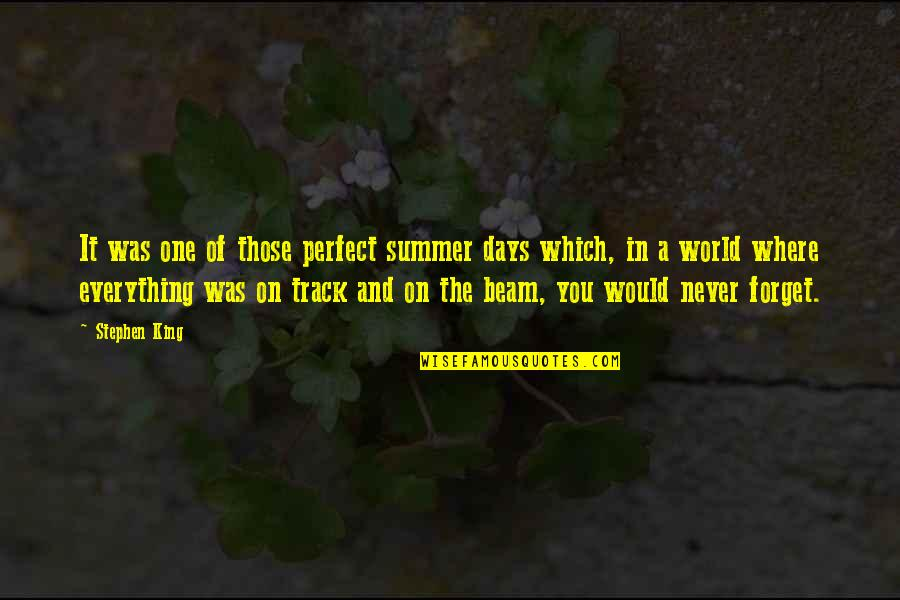 A Perfect World Quotes By Stephen King: It was one of those perfect summer days