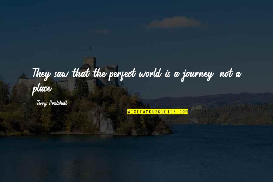 A Perfect World Quotes By Terry Pratchett: They saw that the perfect world is a
