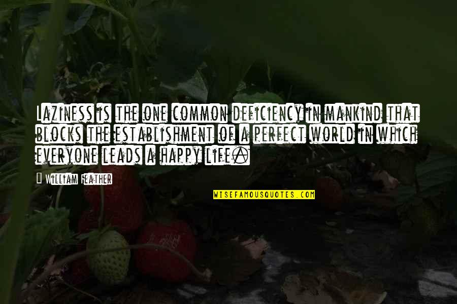 A Perfect World Quotes By William Feather: Laziness is the one common deficiency in mankind