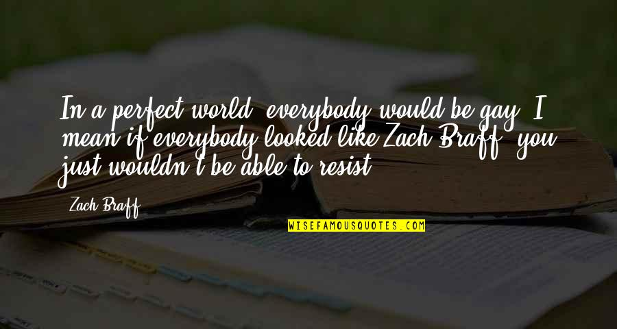 A Perfect World Quotes By Zach Braff: In a perfect world, everybody would be gay.