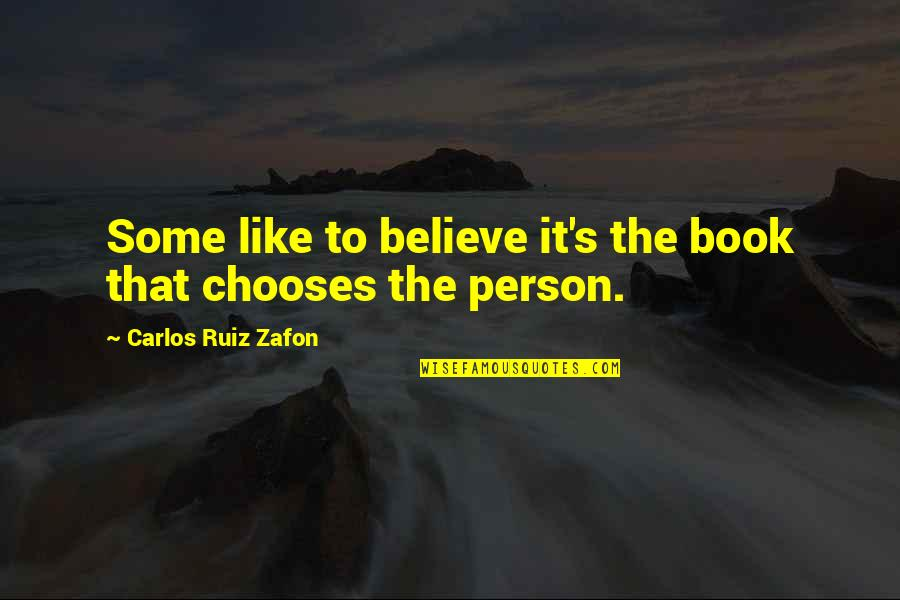 A Person You Really Like Quotes By Carlos Ruiz Zafon: Some like to believe it's the book that