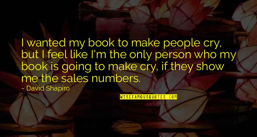 A Person You Really Like Quotes By David Shapiro: I wanted my book to make people cry,