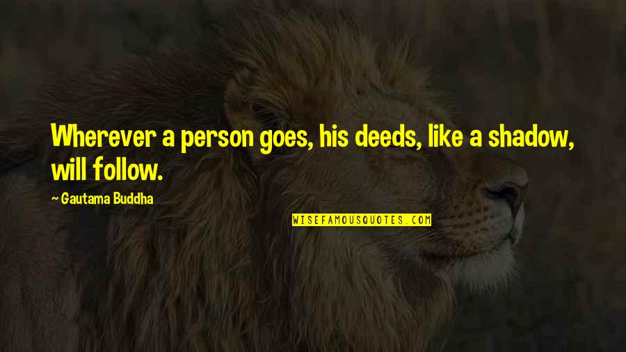 A Person You Really Like Quotes By Gautama Buddha: Wherever a person goes, his deeds, like a