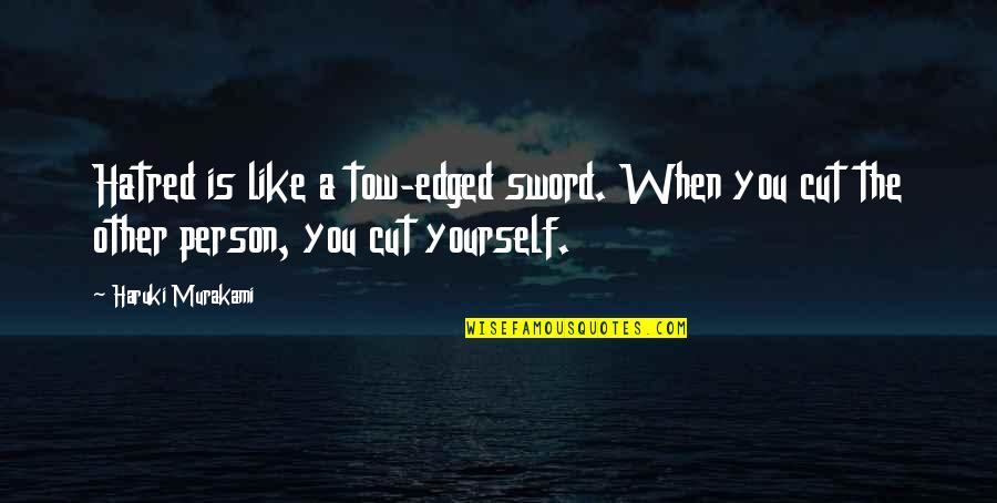 A Person You Really Like Quotes By Haruki Murakami: Hatred is like a tow-edged sword. When you