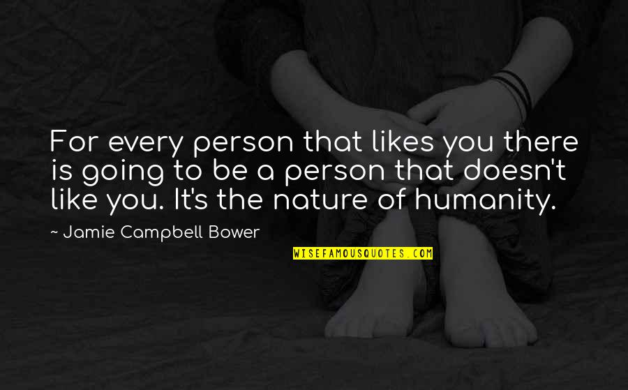 A Person You Really Like Quotes By Jamie Campbell Bower: For every person that likes you there is