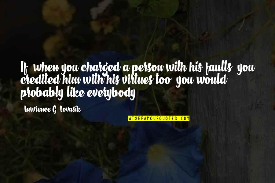 A Person You Really Like Quotes By Lawrence G. Lovasik: If, when you charged a person with his