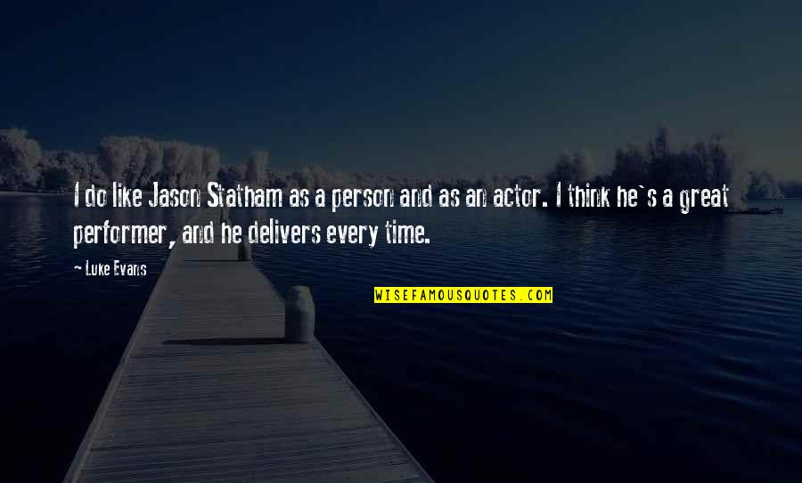 A Person You Really Like Quotes By Luke Evans: I do like Jason Statham as a person