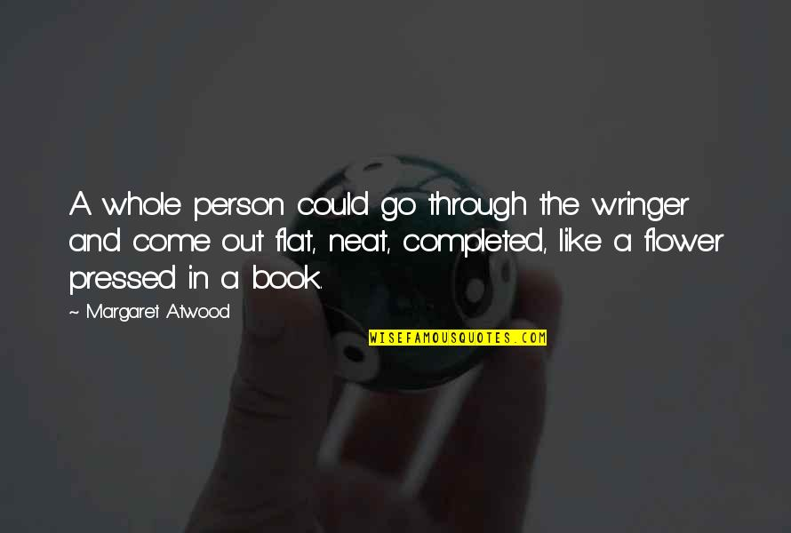 A Person You Really Like Quotes By Margaret Atwood: A whole person could go through the wringer