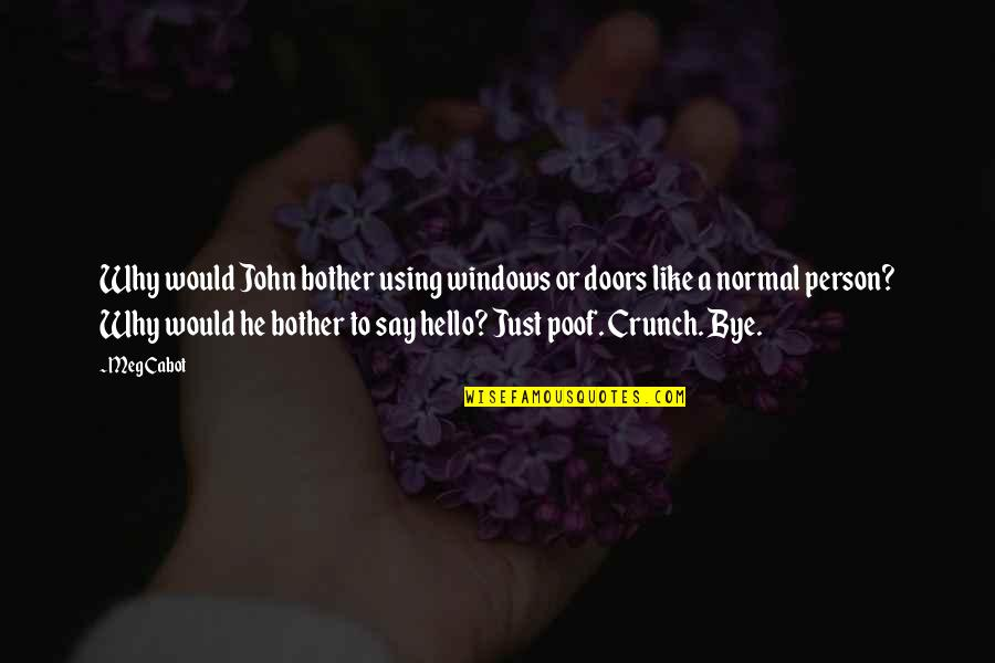 A Person You Really Like Quotes By Meg Cabot: Why would John bother using windows or doors