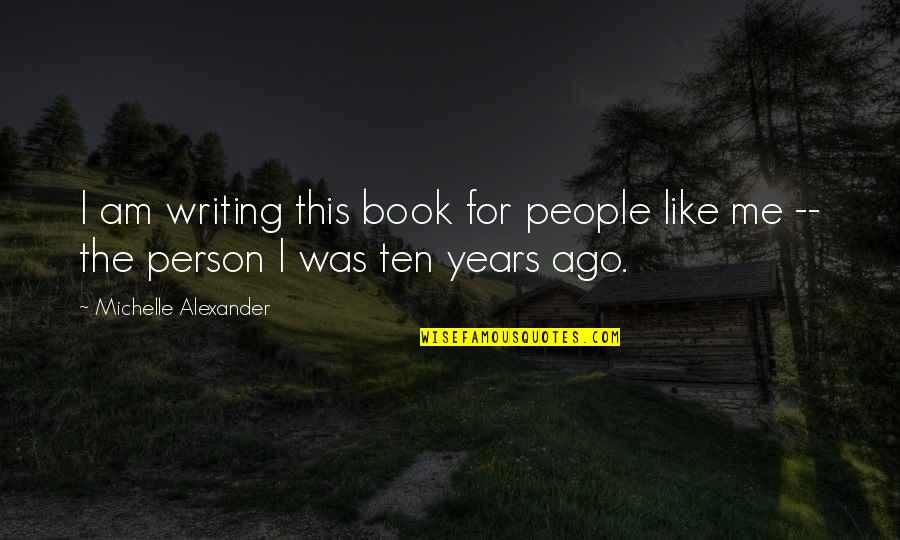 A Person You Really Like Quotes By Michelle Alexander: I am writing this book for people like