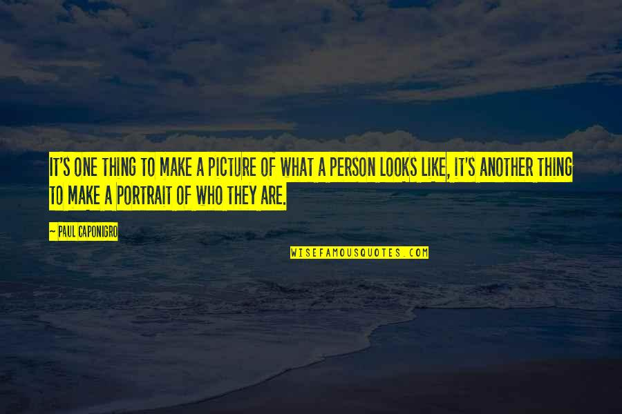 A Person You Really Like Quotes By Paul Caponigro: It's one thing to make a picture of