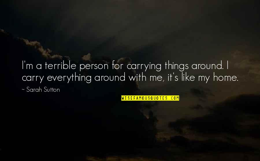 A Person You Really Like Quotes By Sarah Sutton: I'm a terrible person for carrying things around.