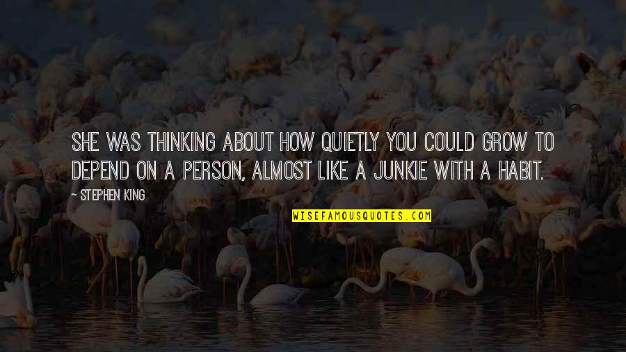 A Person You Really Like Quotes By Stephen King: She was thinking about how quietly you could