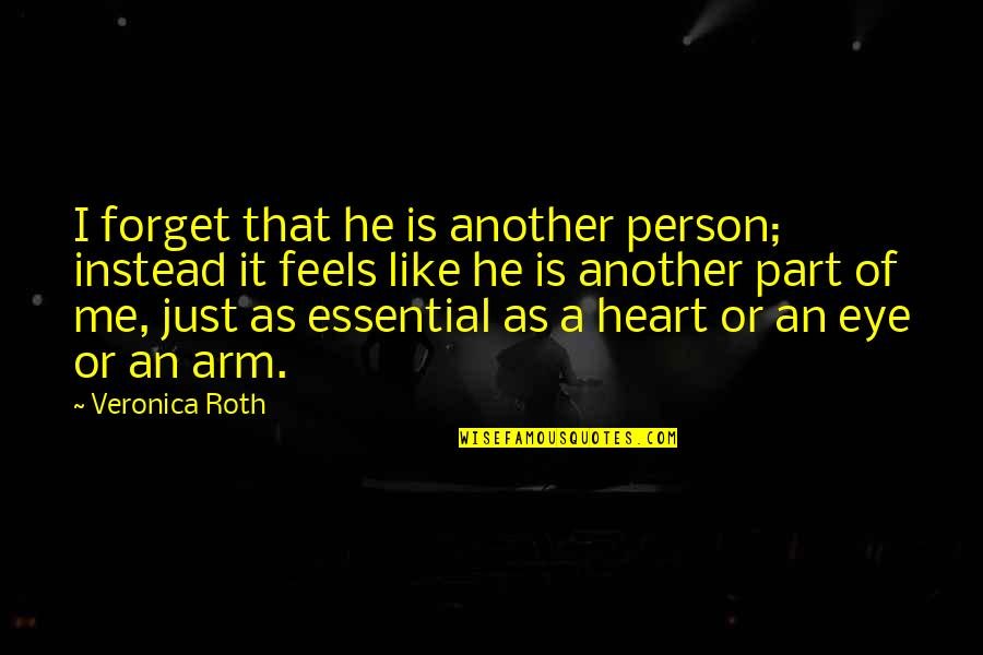 A Person You Really Like Quotes By Veronica Roth: I forget that he is another person; instead