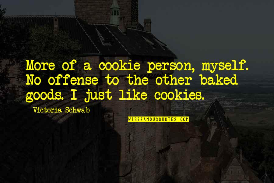 A Person You Really Like Quotes By Victoria Schwab: More of a cookie person, myself. No offense